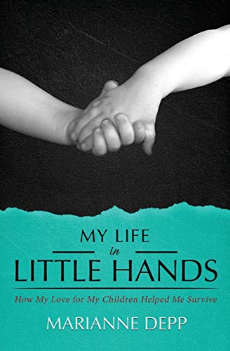 9781947247826: My Life in Little Hands: How My Love for My Children Helped Me Survive