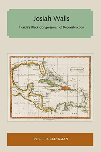 Josiah Walls: Floridaandapos;s Black Congressman of Reconstruction: Klingman, Peter D.