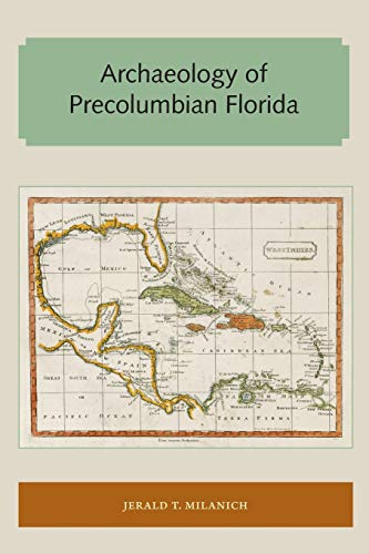Archaeology of Precolumbian Florida (Florida and the Caribbean Open Books Series): Milanich, Jerald...