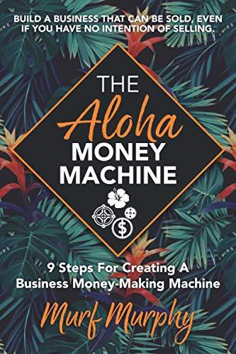 9781947480889: The Aloha Money Machine: 9 Steps for Creating a Business Money-Making Machine