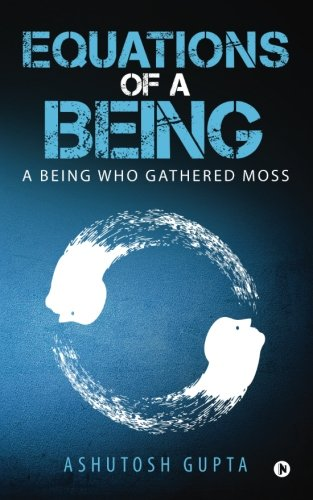 Equations of a Being: A Being Who: Gupta, Ashutosh