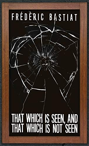 9781947844339: That Which is Seen, and That Which is Not Seen: Bastiat and the Broken Window (1853)