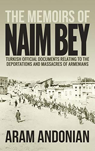 The Memoirs of Naim Bey: Turkish Official: Andonian, Aram