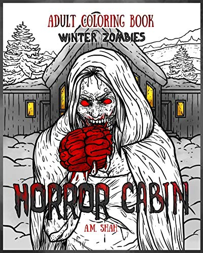Adult Coloring Book Horror Cabin: Winter Zombies: Shah, A.M.