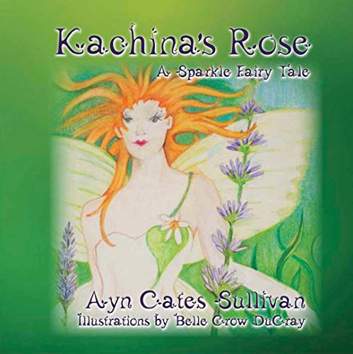 Kachina's Rose: A Sparkle Fairy Tale (Hardback): Ayn Cates Sullivan