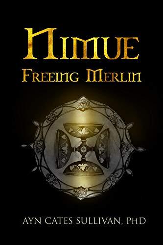 Nimue: Freeing Merlin: Ayn Cates Sullivan