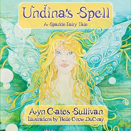Undina's Spell: A Sparkle Fairy Tale: Sullivan, Ayn Cates