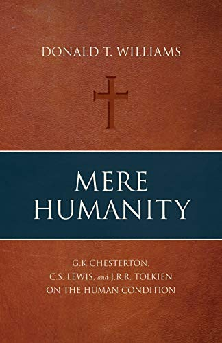 9781947929050: Mere Humanity: G.K. Chesterton, C.S. Lewis, and J.R.R. Tolkien on the Human Condition
