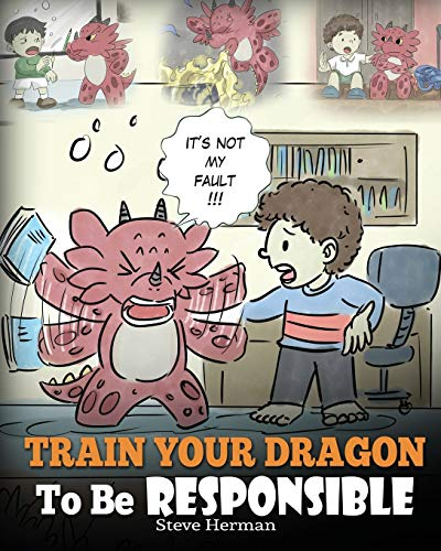 9781948040334: Train Your Dragon To Be Responsible: Teach Your Dragon About Responsibility. A Cute Children Story To Teach Kids How to Take Responsibility For The Choices They Make.: 12 (My Dragon Books)