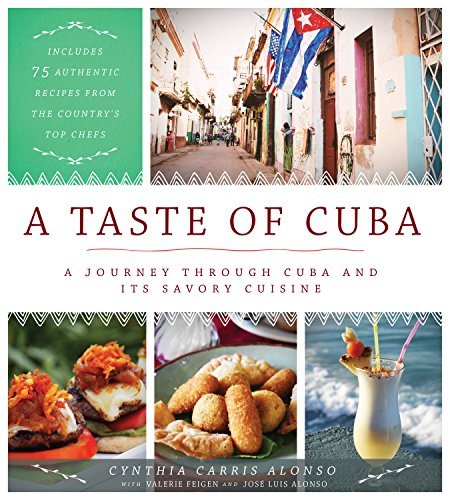 A Taste of Cuba: A Journey Through Cuba and Its Savory Cuisine, Includes 75 Authentic Recipes from ...