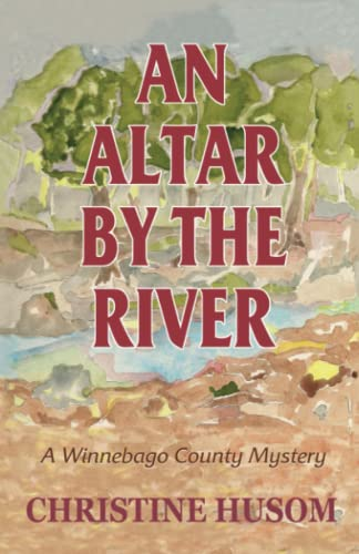 An Altar by the River: A Winnebago County Myster (Winnebago County Mystery Series): Christine Husom