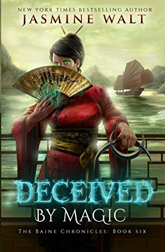Deceived By Magic (The Baine Chronicles) (Volume 6): Jasmine Walt
