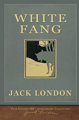 White Fang: 100th Anniversary Collection (Paperback): Jack London