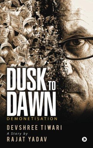 Dusk to Dawn: Demonetisation (Paperback): Devshree Tiwari, Rajat