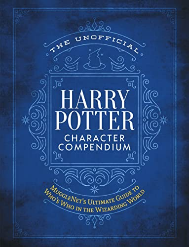 9781948174442: The Unofficial Harry Potter Character Compendium: MuggleNet's Ultimate Guide to Who's Who in the Wizarding World (Unofficial Harry Potter Reference Library)