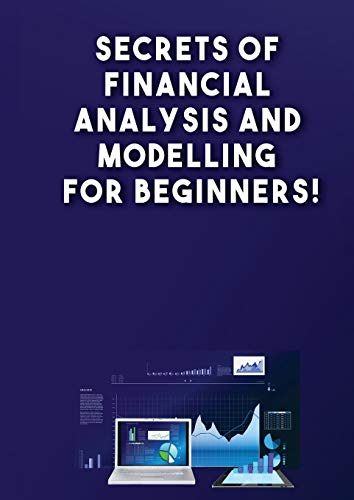 9781948433136: Secrets of Financial Analysis and Modelling For Beginners!