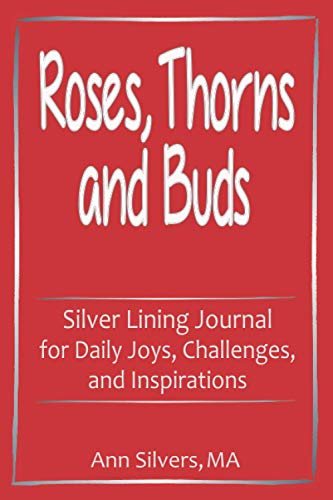 9781948551052: Roses, Thorns and Buds: Silver Lining Journal for Daily Joys, Challenges, and Inspirations (Silver Lining Journals, Workbooks, and Planners)