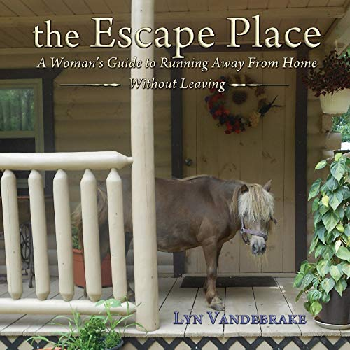 9781948679527: the Escape Place: A Woman's Guide to Running Away from Home Without Leaving
