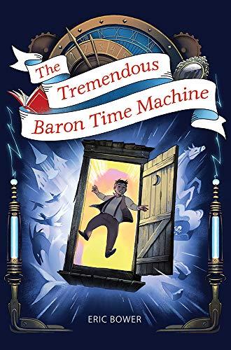 The Tremendous Baron Time Machine: 4 (Bizarre Baron Inventions) - Eric Bower