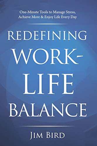 9781948787833: Redefining Work-Life Balance: One-Minute Tools to Manage Stress, Achieve More & Enjoy Life Every Day