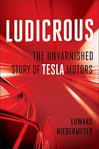 9781948836128: Ludicrous: The Unvarnished Story of Tesla Motors