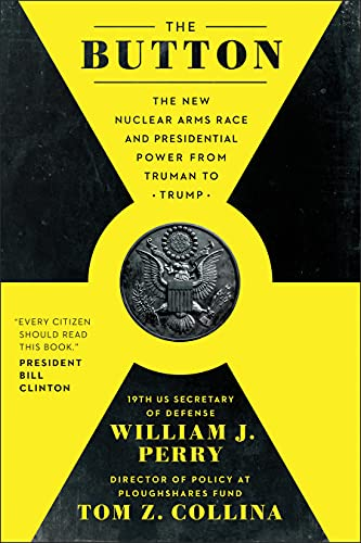 9781948836999: Button: The New Nuclear Arms Race and Presidential Power from Truman to Trump