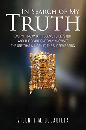 In Search of My Truth (Paperback): Vicente M Bobadilla