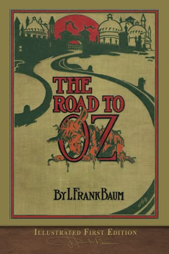 The Road to Oz: Illustrated First Edition: L Frank Baum