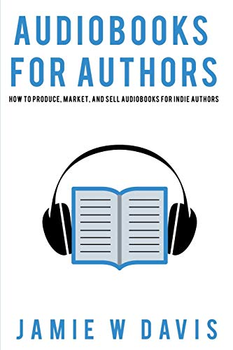 9781950644070: Audiobooks for Authors: How to Produce, Market, and Sell Audiobooks for Indie Authors
