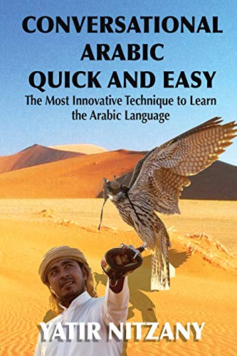 9781951244903: Conversational Arabic Quick and Easy: The Most Innovative Technique to Learn and Study the Classical Arabic Language. For Beginners, Intermediate, and Advanced Speakers.