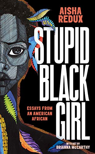 Book Cover: Stupid Black Girl: Essays from an American African