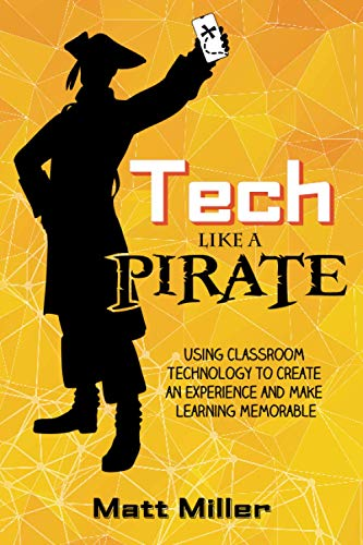 9781951600204: Tech Like a PIRATE: Using Classroom Technology to Create an Experience and Make Learning Memorable