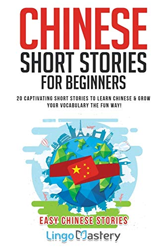 9781951949044: Chinese Short Stories For Beginners: 20 Captivating Short Stories to Learn Chinese & Grow Your Vocabulary the Fun Way!