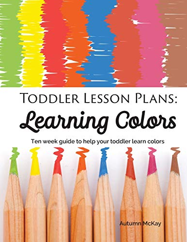 9781952016073: Toddler Lesson Plans - Learning Colors: Ten Week Activity Guide to Help Your Toddler Learn Colors (1) (Early Learning)