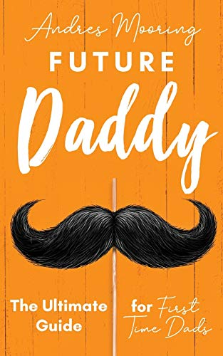 9781952814006: Future Daddy The Ultimate Guide For First Time Dads