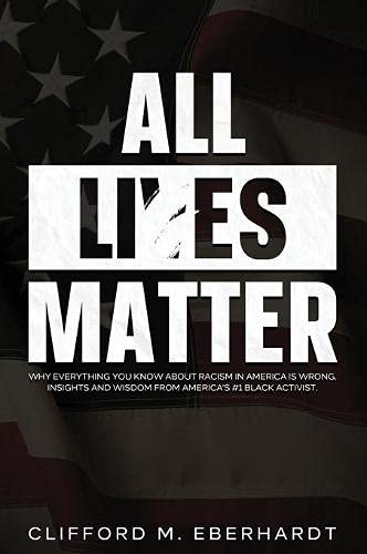9781954182455: All Lies Matter: Why Everything You Know About Racism In America Is Wrong. Insights And Wisdom From America's #1 Black Activist.