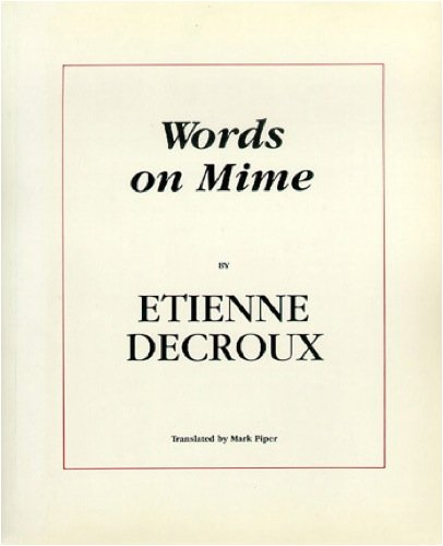 Words on Mime: Etienne Decroux