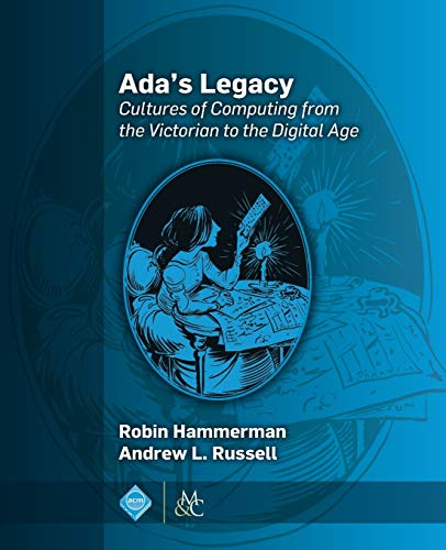 9781970001488: Ada's Legacy: Cultures of Computing from the Victorian to the Digital Age (ACM Books)
