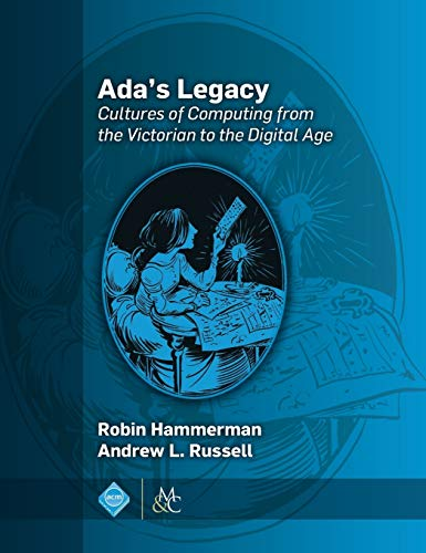 9781970001518: Ada's Legacy: Cultures of Computing from the Victorian to the Digital Age (Acm Books)
