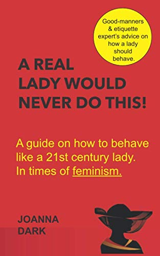 9781973133940: A Real Lady Would Never Do This!: A guide on how to behave like a XXIst century lady. In times of feminism.