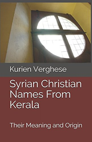 Syrian Christian Names From Kerala: Their Meaning: Kurien Verghese