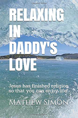 Relaxing in Daddy's love: Jesus has finished: Mr Mathew Simon