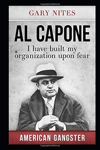 Al Capone: I have built my organization upon fear (American Gangster): Gary Nites