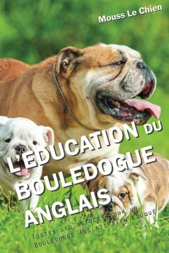 9781973204060: L'EDUCATION DU BOULEDOGUE ANGLAIS: Toutes les astuces pour un Bouledogue Anglais bien éduqué