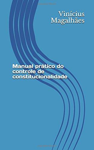 Manual prático do controle de constitucionalidade: Vinícius Cunha Magalhães