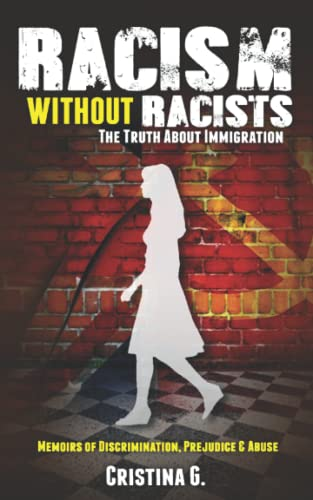 Racism Without Racists: The Truth About Immigration: G., Cristina