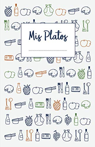 9781973231103: Mis Platos: Libro de recetas en blanco para anotar hasta 120 recetas y notas