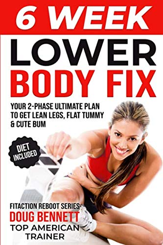 The 6 WEEK LOWER BODY FIX: Your Ultimate Lower Body Workout Plan To Help You Get Lean Legs, Flat ...