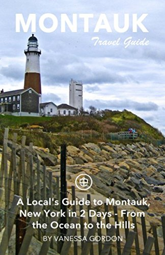 Montauk Travel Guide: A Local's Guide to Montauk, New York in 2 Days - From the Ocean to the ...