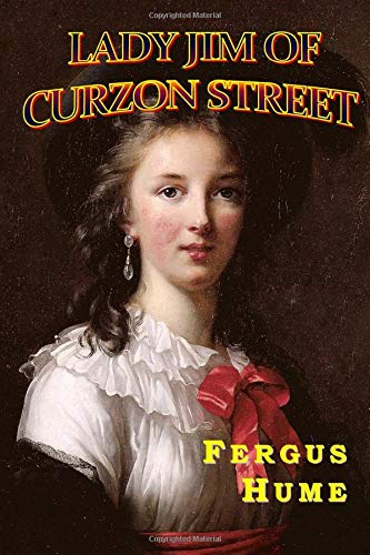 LADY JIM of CURZON STREET: 2018 New: Fergus Hume